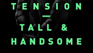 TENSION<BR>TALL & HANDSOME