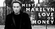MISTER MARILYN<BR> LOVE OR MONEY